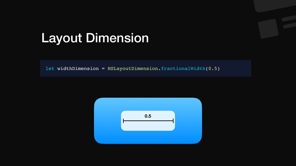 Layout Dimension let widthDimension = NSLayoutD...
