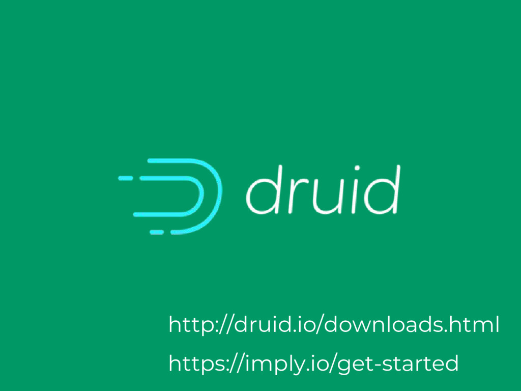 http://druid.io/downloads.html https://imply.io...