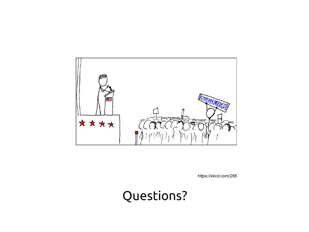 Questions? https://xkcd.com/285