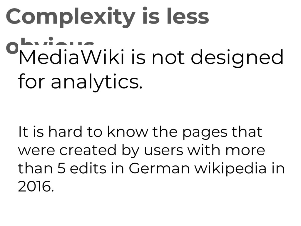 Complexity is less obvious MediaWiki is not des...