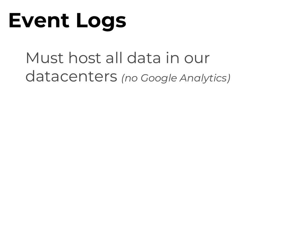 Must host all data in our datacenters (no Googl...