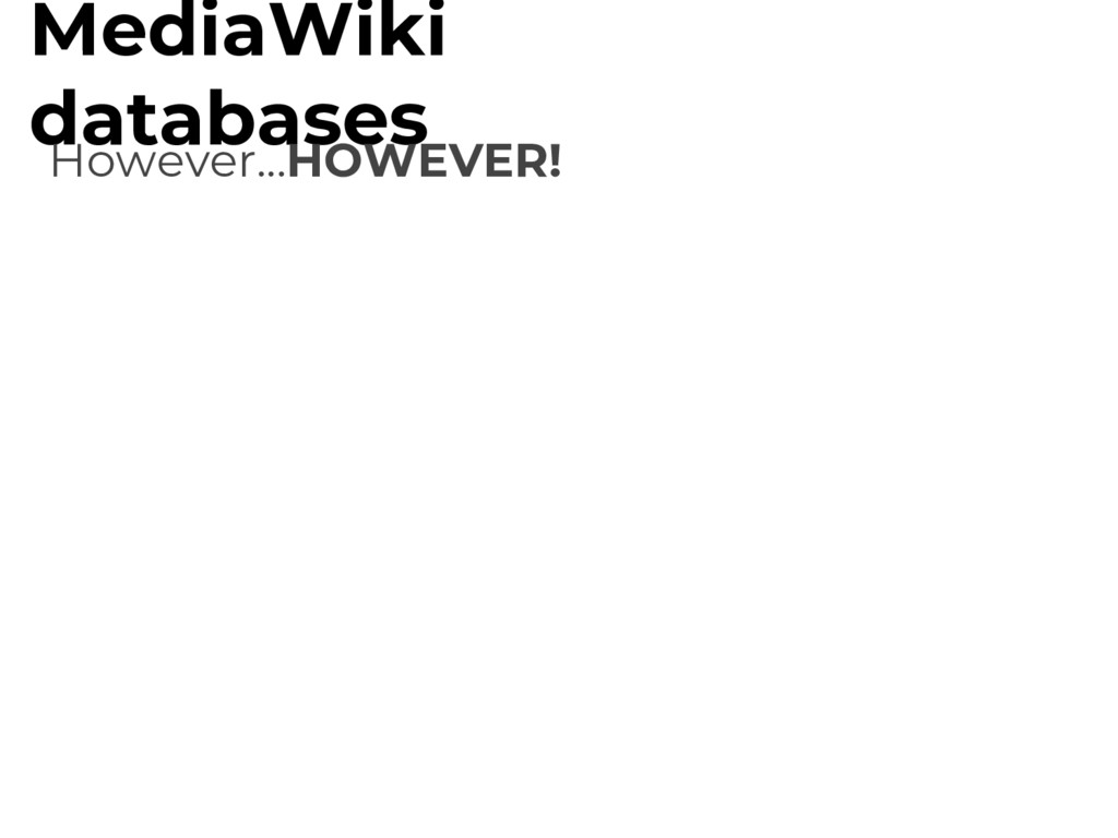 MediaWiki databases However...HOWEVER!