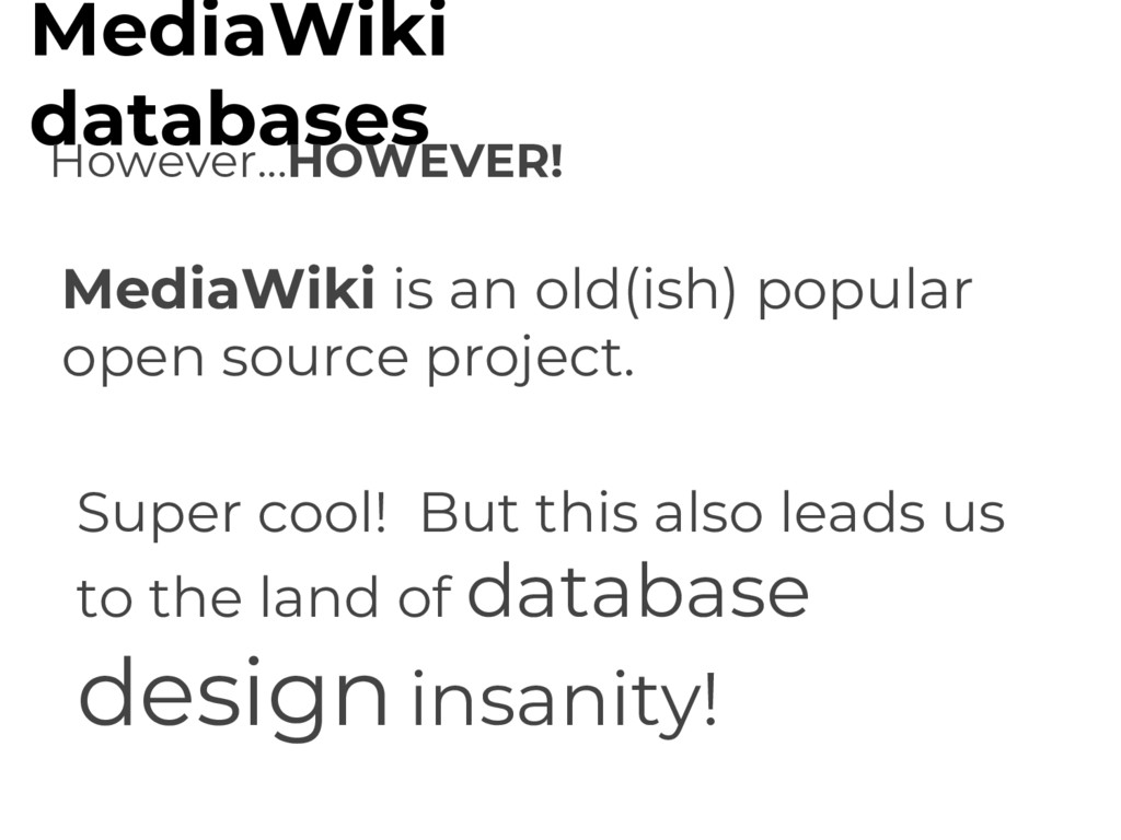 MediaWiki databases However...HOWEVER! MediaWik...
