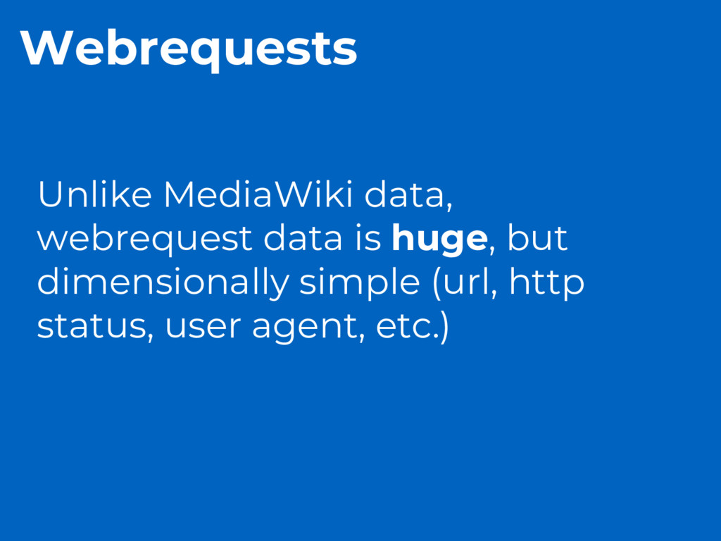 Webrequests Unlike MediaWiki data, webrequest d...