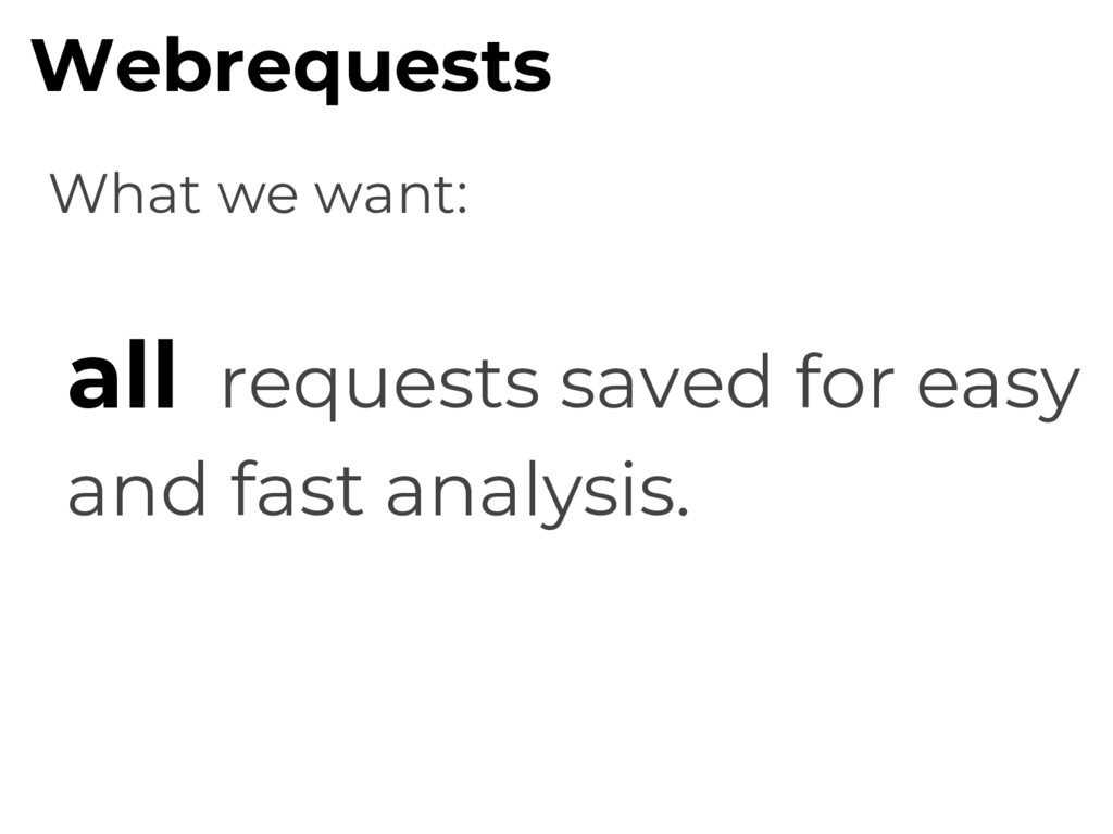 What we want: all requests saved for easy and f...