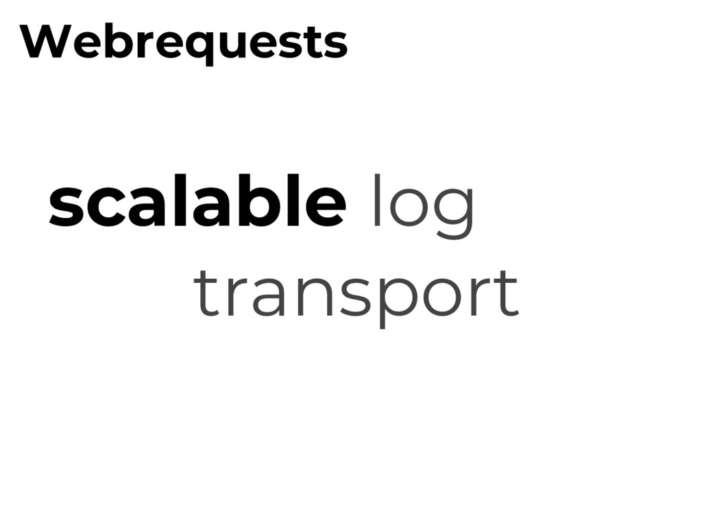 scalable log transport Webrequests