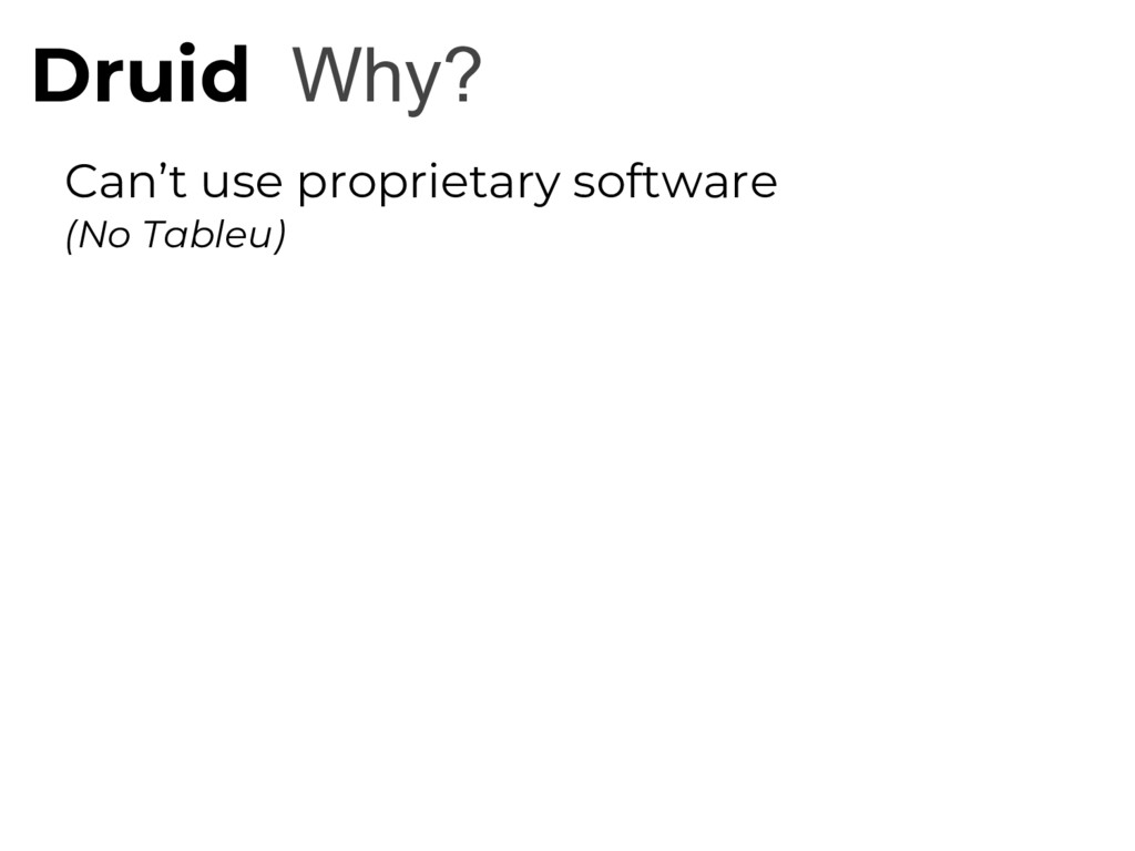 Why? Druid Can't use proprietary software (No T...