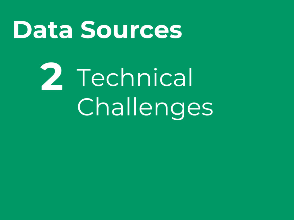 Technical Challenges 2 Data Sources