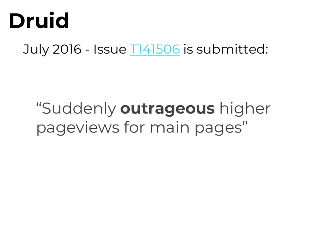 "Druid July 2016 - Issue T141506 is submitted: ""..."