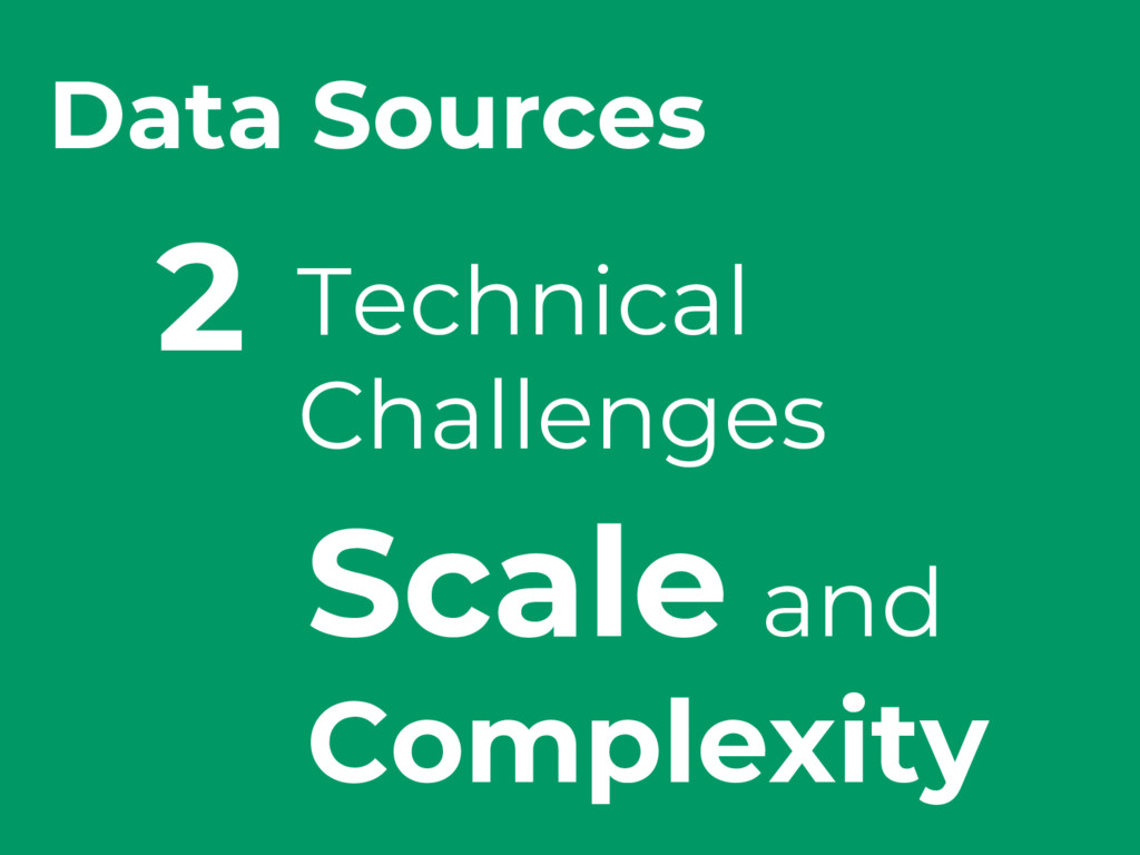 Technical Challenges 2 Data Sources Scale and C...
