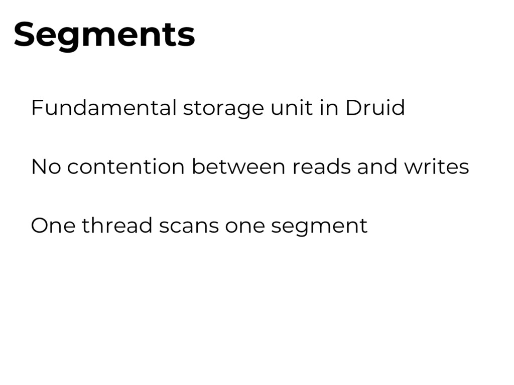 Segments Fundamental storage unit in Druid No c...
