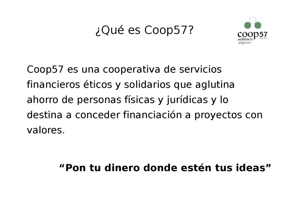 ¿Qué es Coop57? Coop57 es una cooperativa de se...