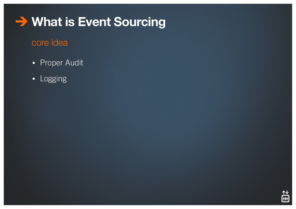 What is Event Sourcing • Proper Audit • Logging...
