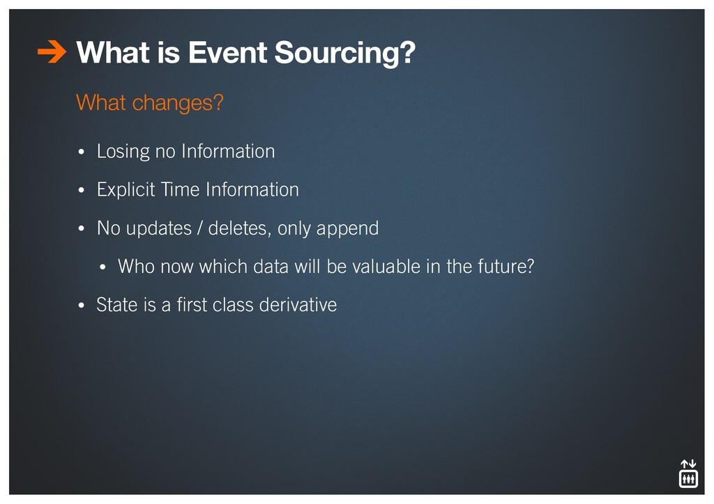 What is Event Sourcing? • Losing no Information...