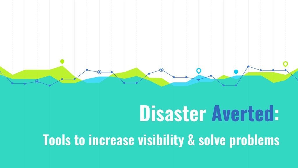 Disaster Averted: Tools to increase visibility ...