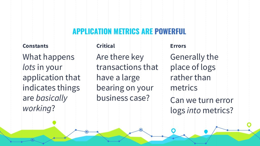 APPLICATION METRICS ARE POWERFUL Constants What...