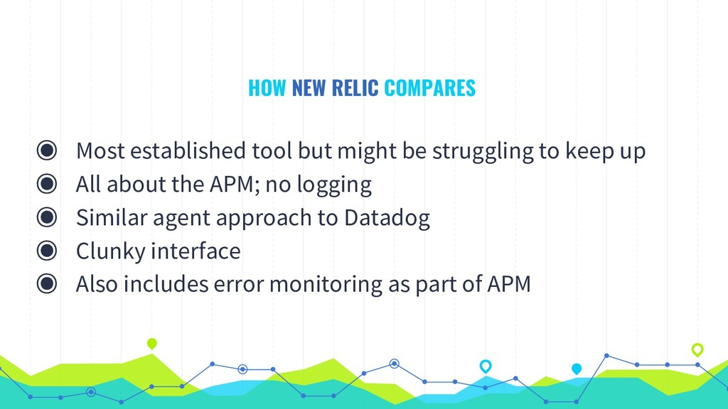 HOW NEW RELIC COMPARES ◉ Most established tool ...