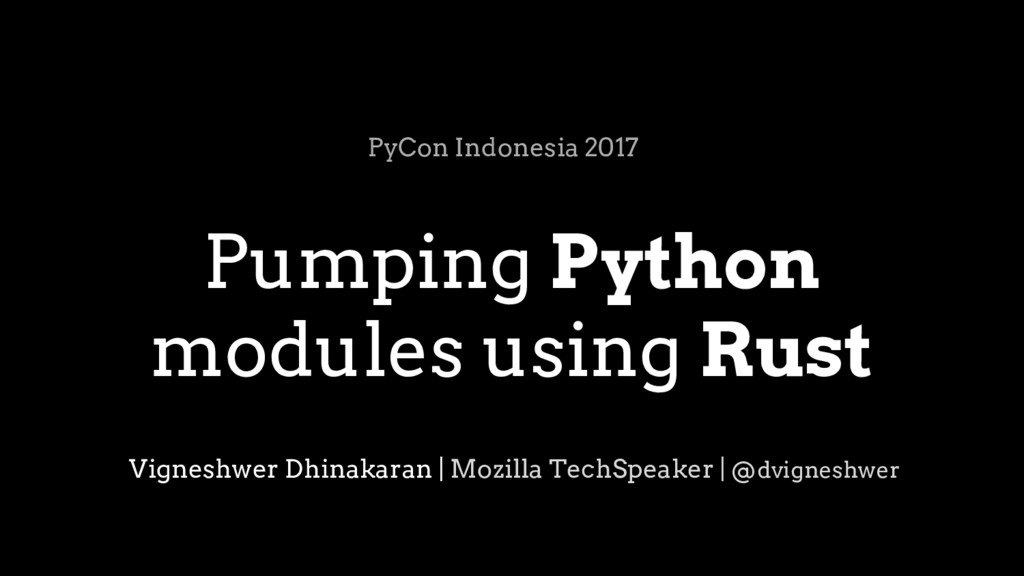 Pumping Python modules using Rust PyCon Indones...