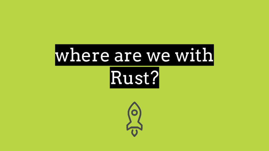 where are we with Rust?