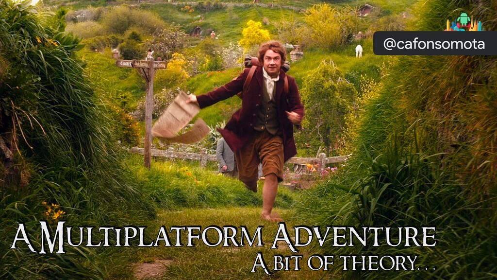 A Multiplatform Adventure A bit of theory… @caf...