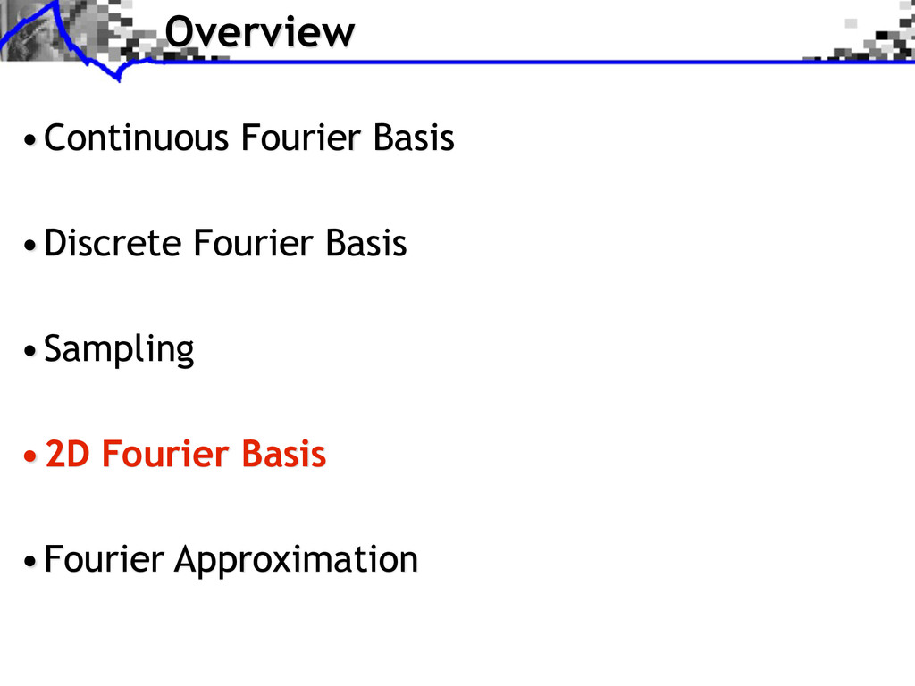 Overview •Continuous Fourier Basis •Discrete Fo...
