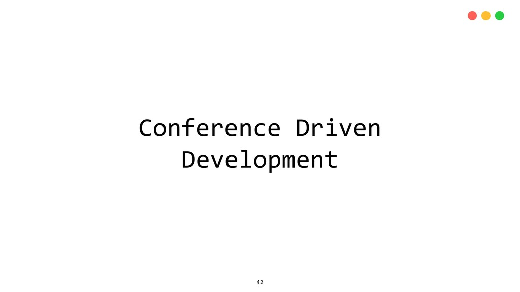 Conference Driven Development 42
