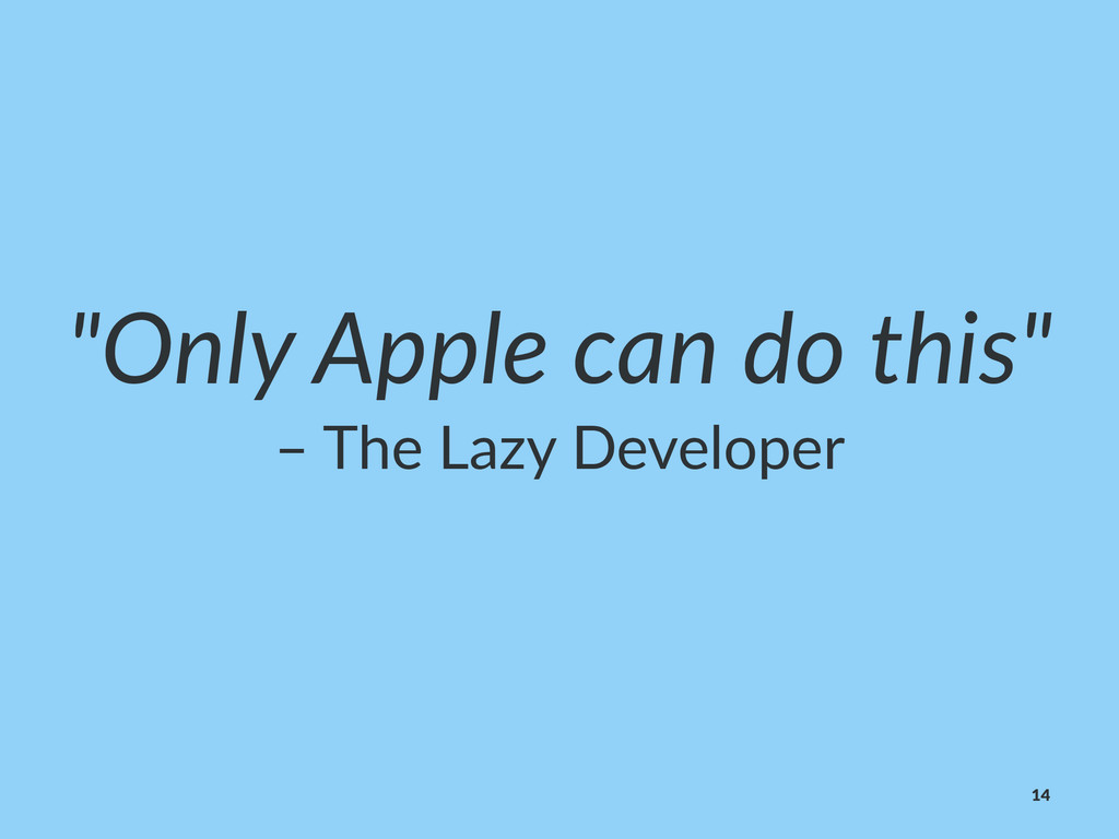 """""""Only&Apple&can&do&this"""" –""""The""""Lazy""""Developer 14"""