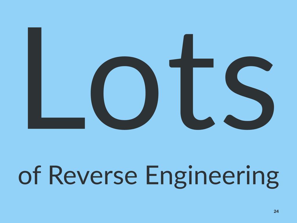 Lots of#Reverse#Engineering 24