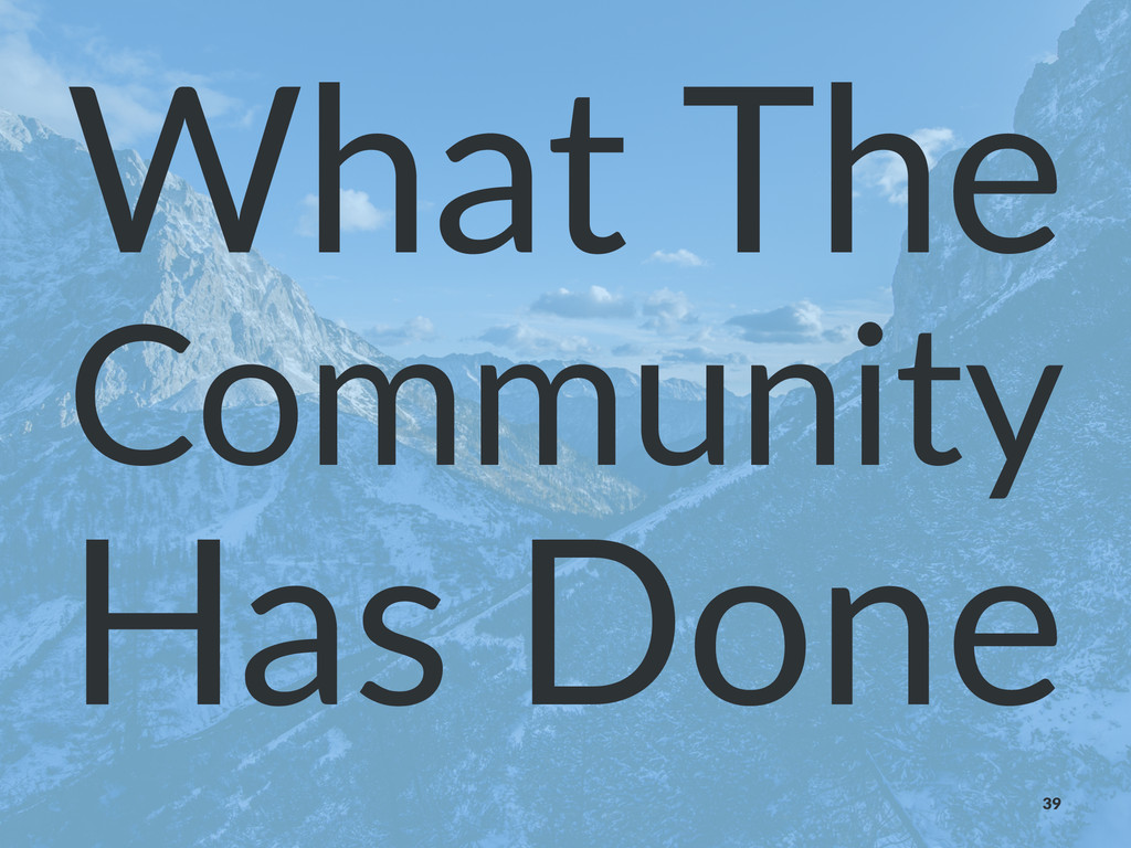What%The Community Has$Done 39