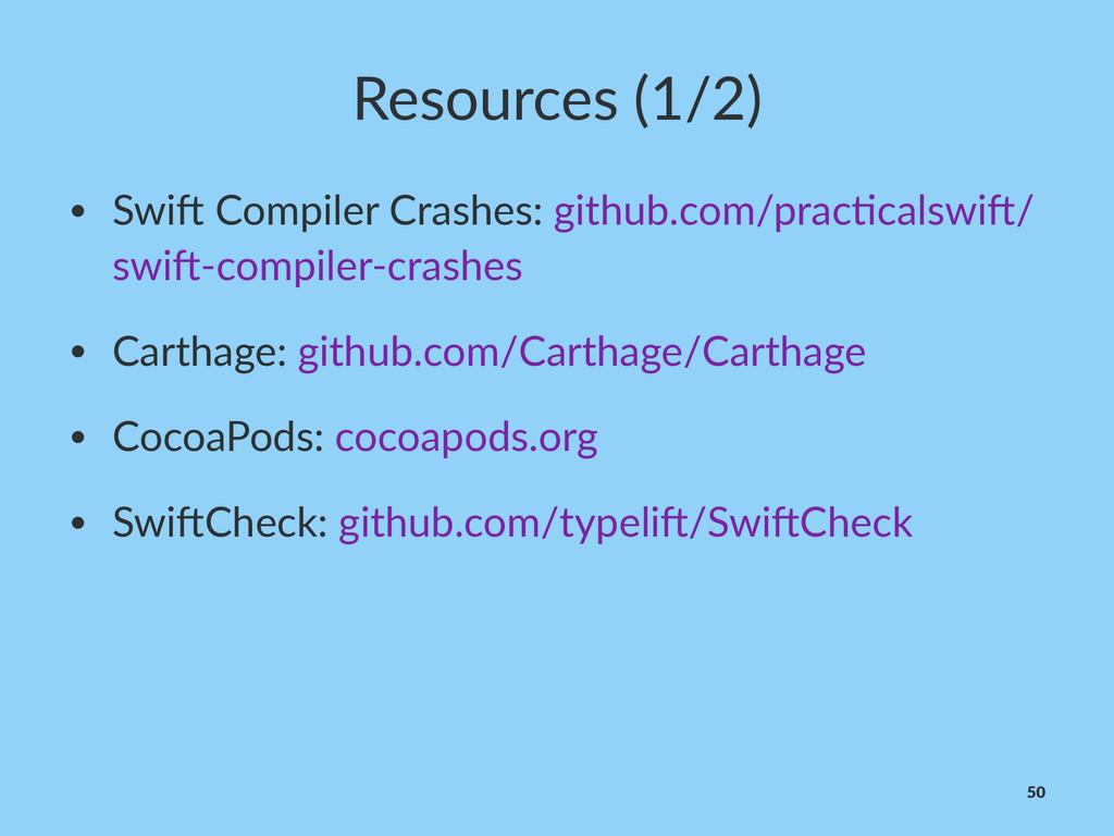 Resources((1/2) • Swi%&Compiler&Crashes:&github...