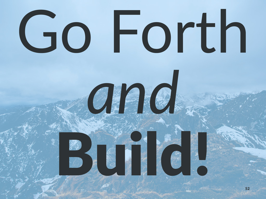 Go#Forth and Build! 52