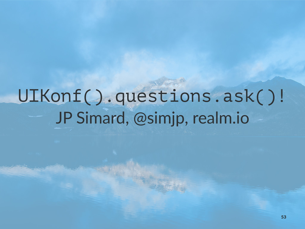 UIKonf().questions.ask()! JP#Simard,#@simjp,#re...