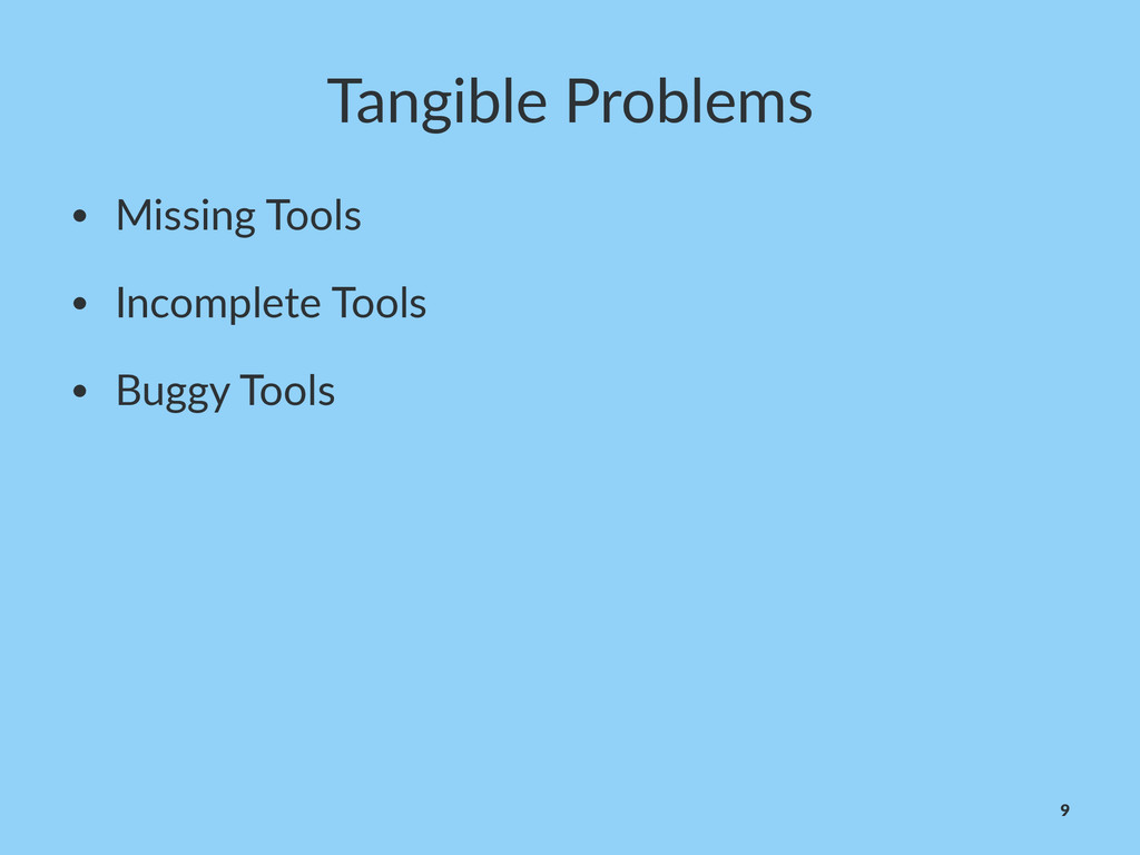 Tangible)Problems • Missing'Tools • Incomplete'...