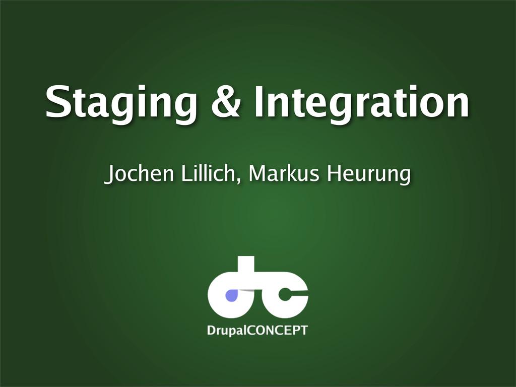 Staging & Integration Jochen Lillich, Markus He...