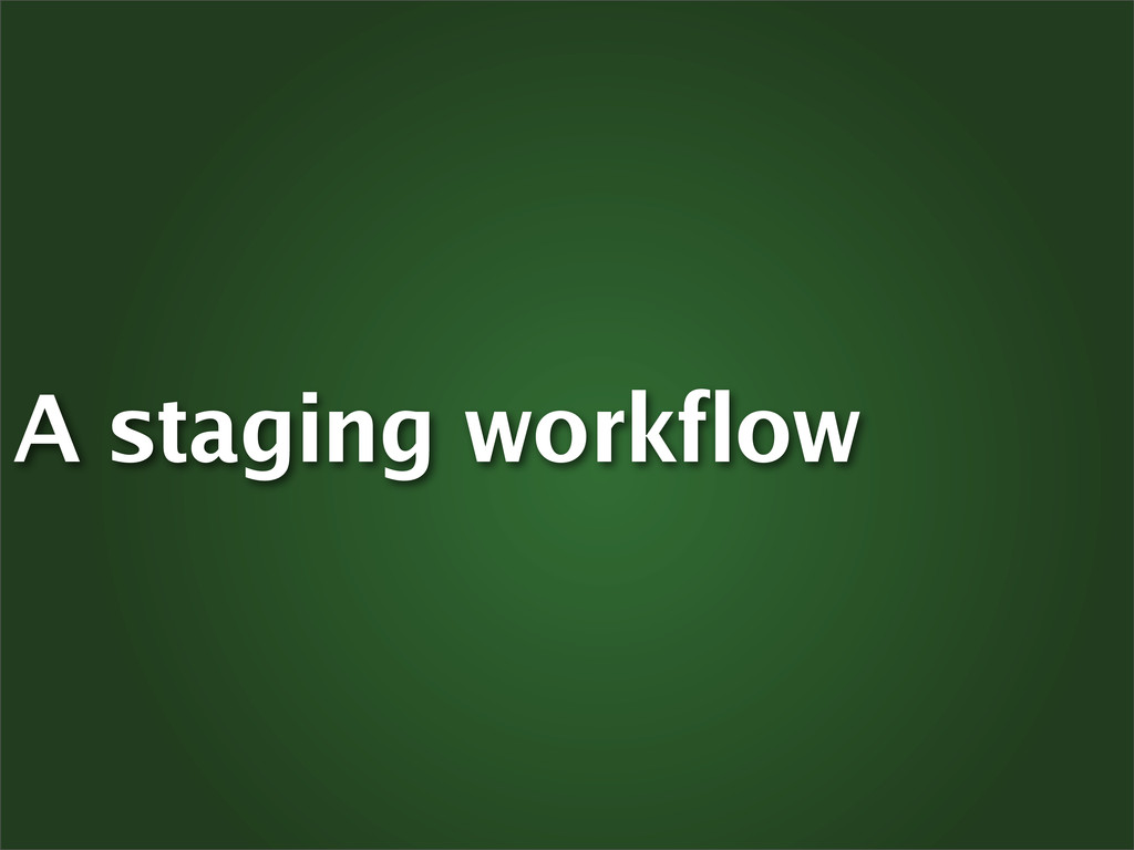 A staging workflow