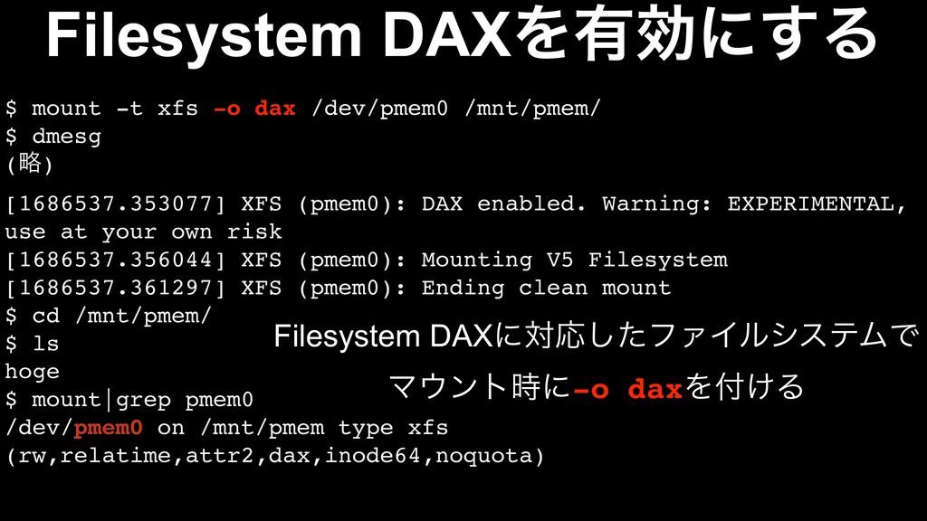 $ mount -t xfs -o dax /dev/pmem0 /mnt/pmem/ $ d...