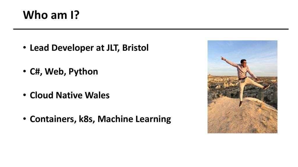 Who am I? • Lead Developer at JLT, Bristol • C#...