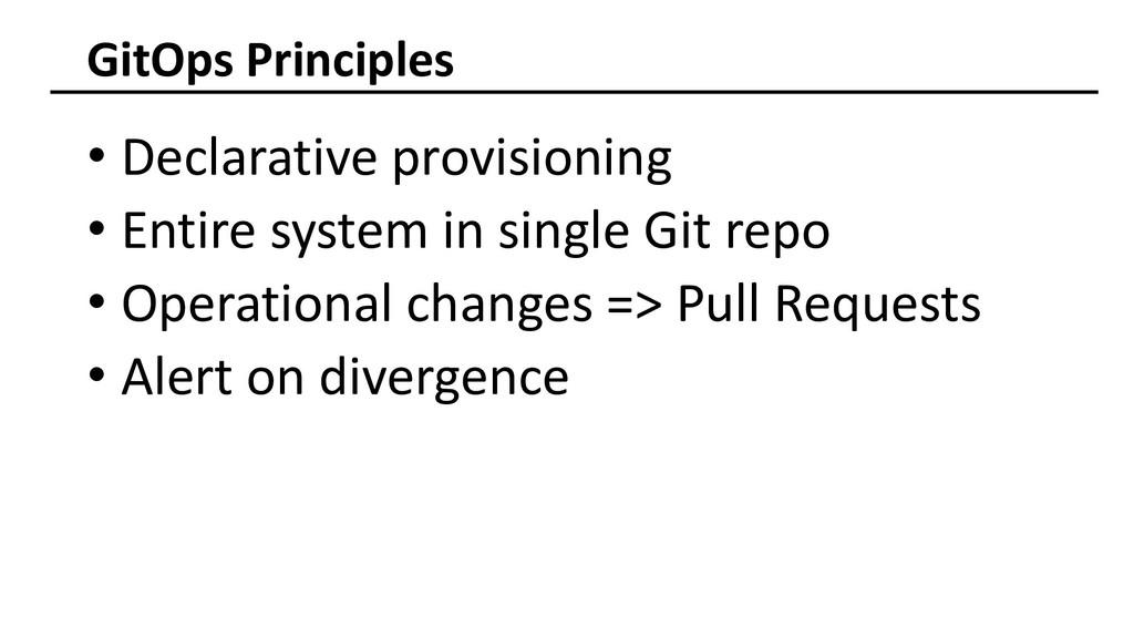 GitOps Principles • Declarative provisioning • ...