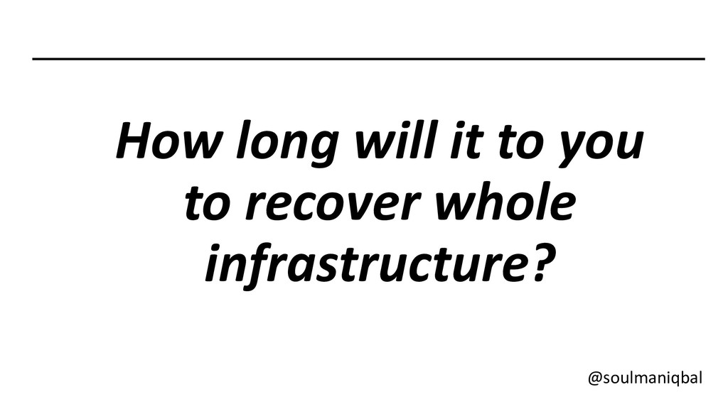 How long will it to you to recover whole infras...