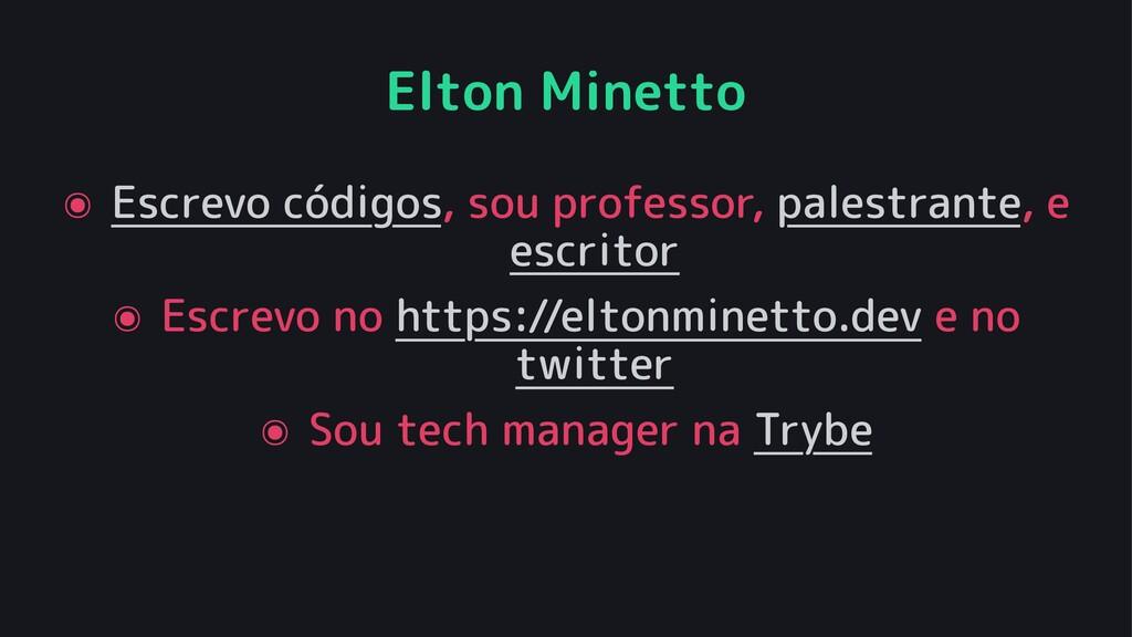 Elton Minetto ๏ Escrevo códigos, sou professor,...