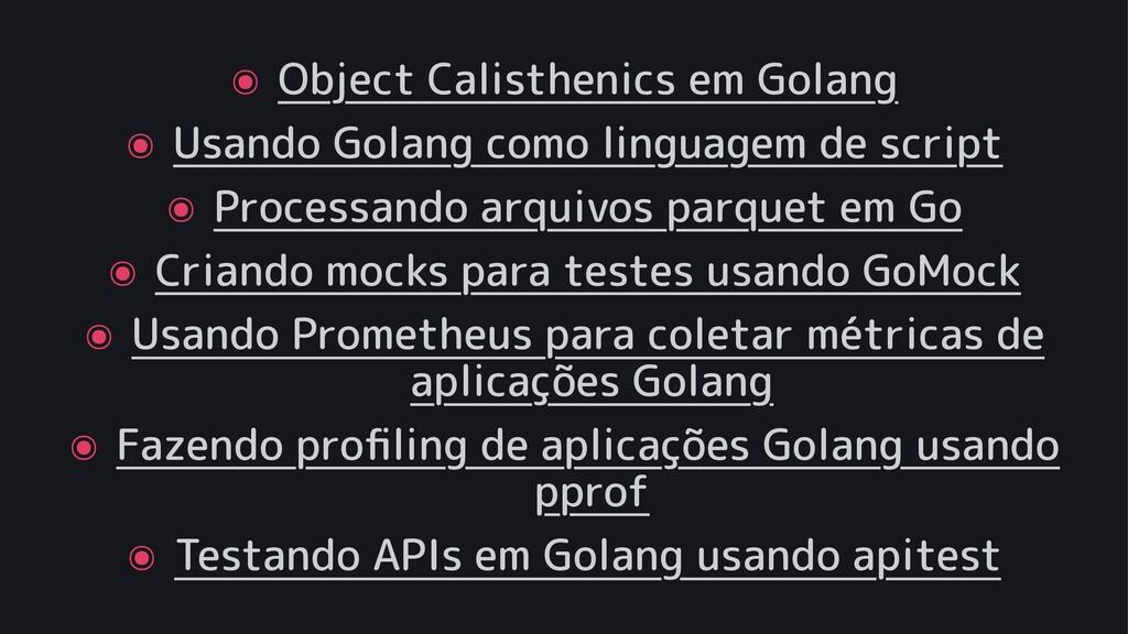 ๏ Object Calisthenics em Golang ๏ Usando Golang...