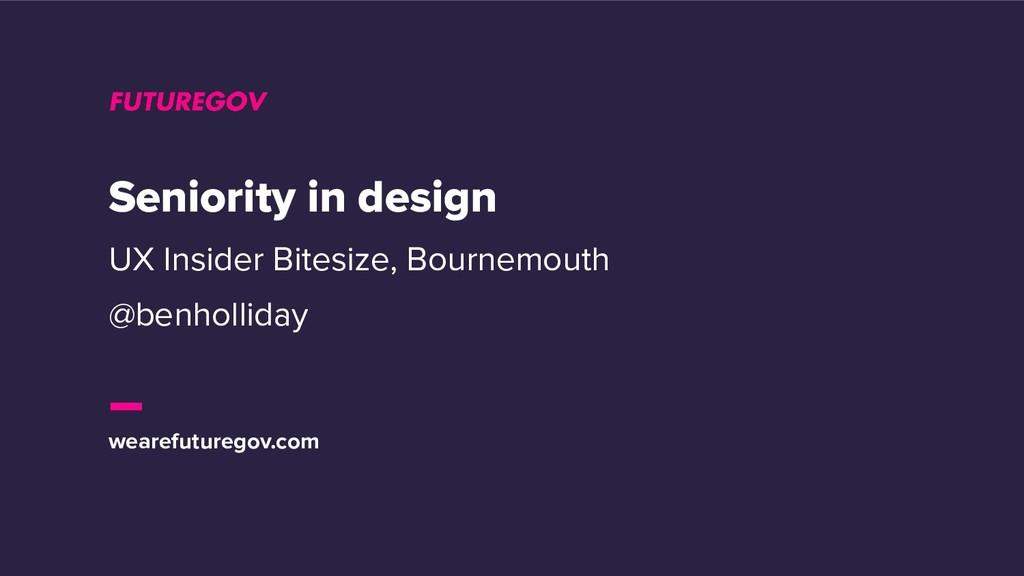 wearefuturegov.com Seniority in design UX Insid...