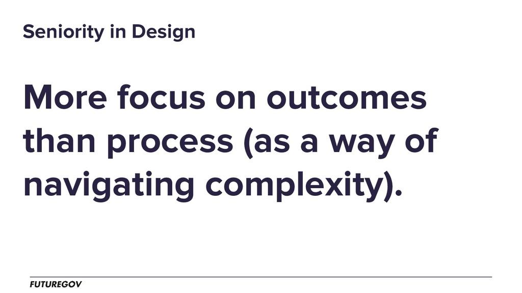 More focus on outcomes than process (as a way o...