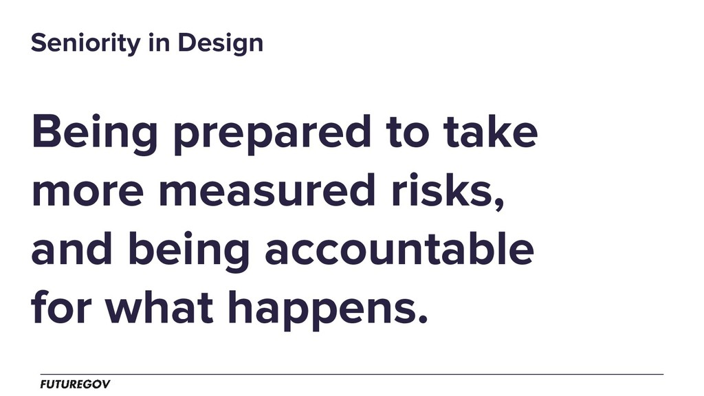 Being prepared to take more measured risks, and...