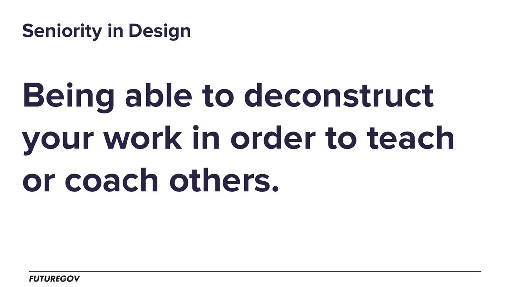 Being able to deconstruct your work in order to...