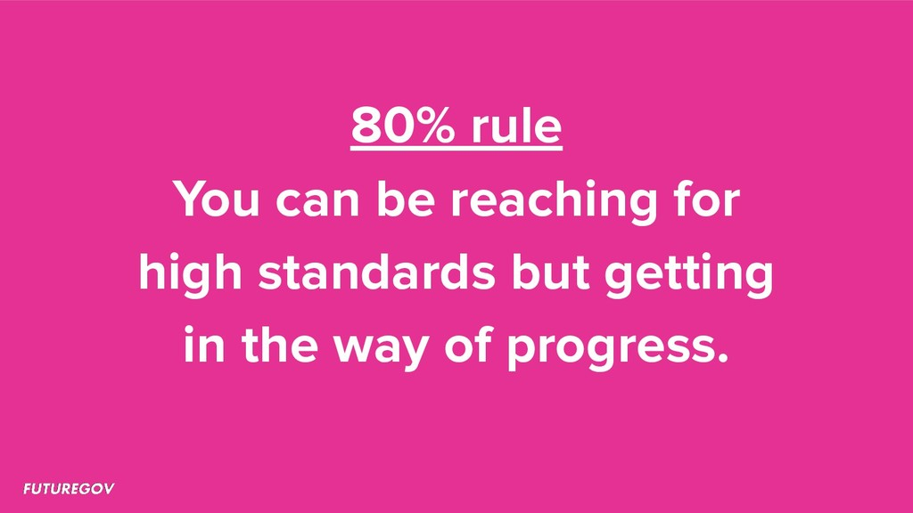 80% rule You can be reaching for high standards...