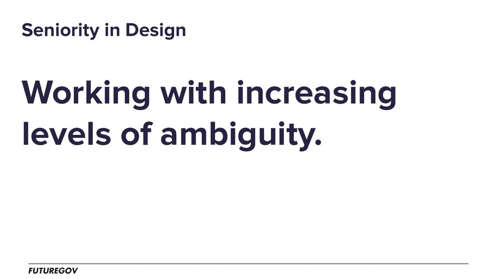 Working with increasing levels of ambiguity. Se...