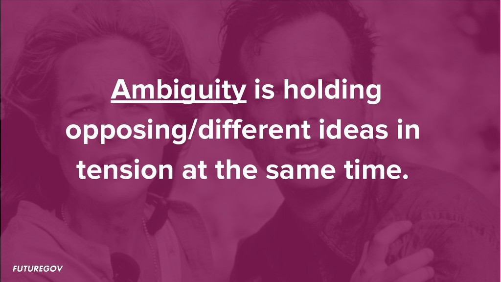 Ambiguity is holding opposing/different ideas in...