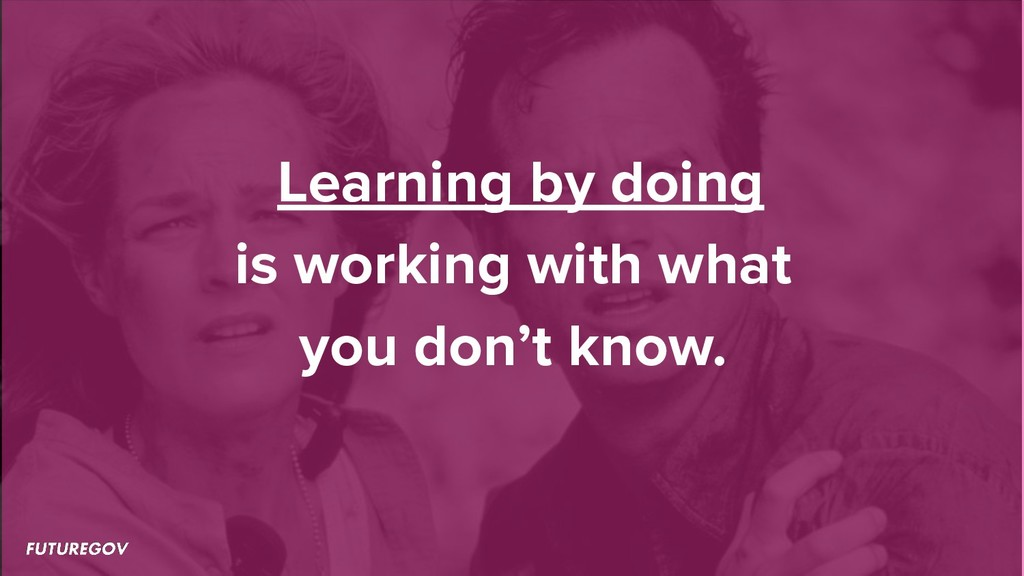 Learning by doing is working with what you don'...