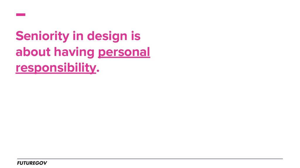 Seniority in design is about having personal re...